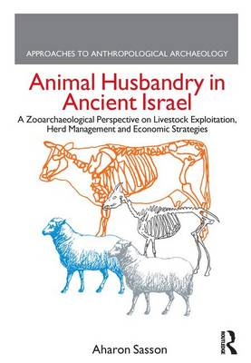 Animal Husbandry in Ancient Israel: A Zooarchaeological Perspective on Livestock Exploitation, Herd Management and Economic Strategies (Paperback)