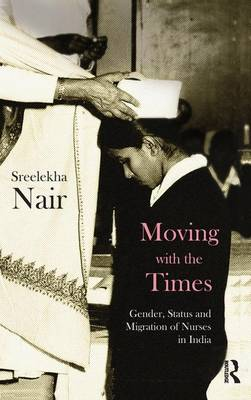 Moving with the Times: Gender, Status and Migration of Nurses in India (Paperback)