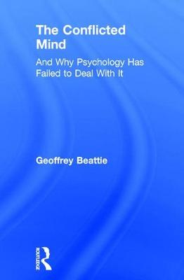 The Conflicted Mind: And Why Psychology Has Failed to Deal With It (Hardback)