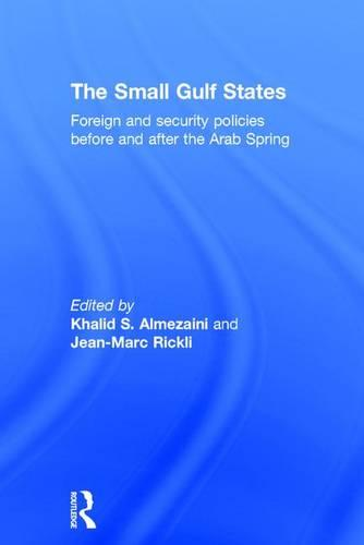 The Small Gulf States: Foreign and Security Policies before and after the Arab Spring (Hardback)