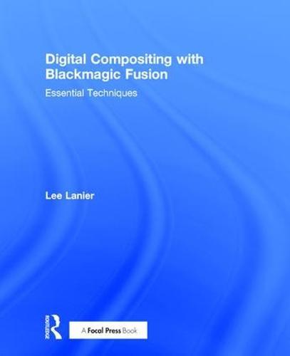 Digital Compositing with Blackmagic Fusion: Essential Techniques (Hardback)