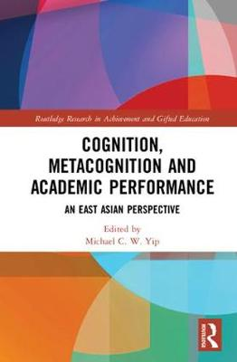 Cognition, Metacognition and Academic Performance: An East Asian Perspective - Routledge Research in Achievement and Gifted Education (Hardback)