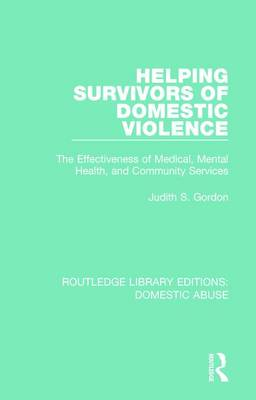 Helping Survivors of Domestic Violence: The Effectiveness of Medical, Mental Health, and Community Services - Routledge Library Editions: Domestic Abuse 2 (Paperback)