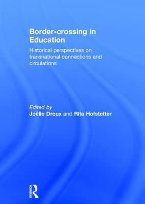 Border-crossing in Education: Historical perspectives on transnational connections and circulations (Hardback)