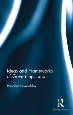 Ideas and Frameworks of Governing India (Hardback)