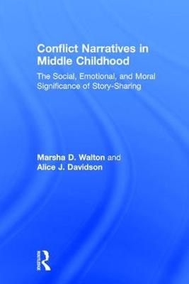Conflict Narratives in Middle Childhood: The Social, Emotional, and Moral Significance of Story-Sharing (Hardback)