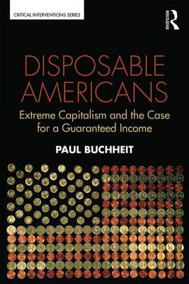 Disposable Americans: Extreme Capitalism and the Case for a Guaranteed Income - Critical Interventions (Paperback)
