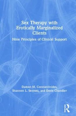 Sex Therapy with Erotically Marginalized Clients: Nine Principles of Clinical Support (Hardback)