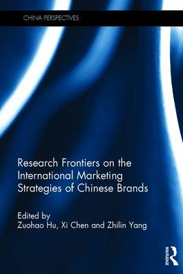 Research Frontiers on the International Marketing Strategies of Chinese Brands - China Perspectives (Hardback)
