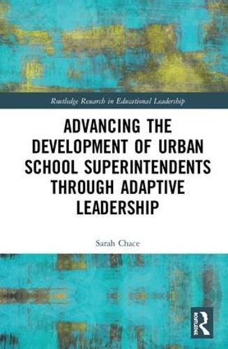 Advancing the Development of Urban School Superintendents through Adaptive Leadership - Routledge Research in Educational Leadership (Hardback)
