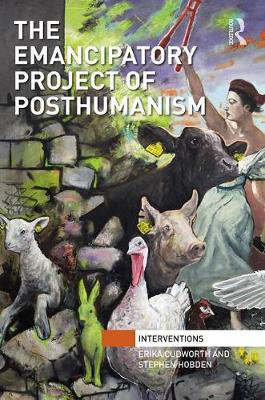 The Emancipatory Project of Posthumanism - Interventions (Hardback)