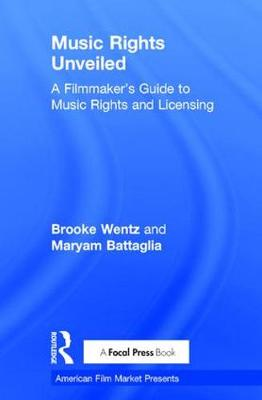 Music Rights Unveiled: A Filmmaker's Guide to Music Rights and Licensing - American Film Market Presents (Hardback)