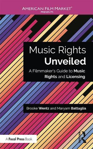 Music Rights Unveiled: A Filmmaker's Guide to Music Rights and Licensing - American Film Market Presents (Paperback)