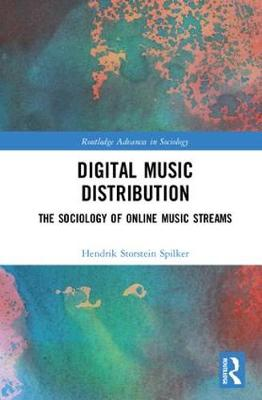 Digital Music Distribution: The Sociology of Online Music Streams - Routledge Advances in Sociology (Hardback)