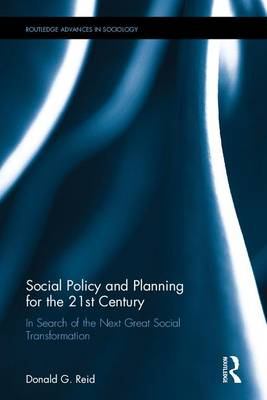 Social Policy and Planning for the 21st Century: In Search of the Next Great Social Transformation - Routledge Advances in Sociology (Hardback)