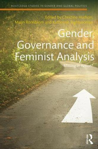 Gender, Governance and Feminist Analysis: Missing in Action? - Routledge Studies in Gender and Global Politics (Hardback)