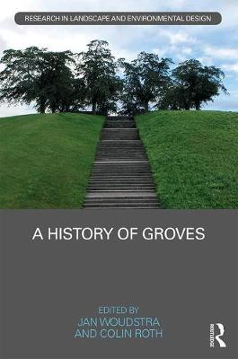 A History of Groves - Routledge Research in Landscape and Environmental Design (Hardback)