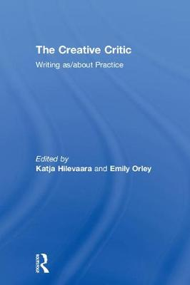 The Creative Critic: Writing as/about Practice (Hardback)