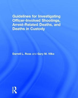 Guidelines for Investigating Officer-Involved Shootings, Arrest-Related Deaths, and Deaths in Custody (Hardback)