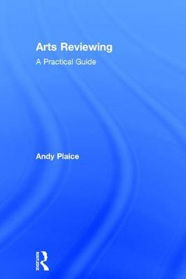 Arts Reviewing: A Practical Guide (Hardback)