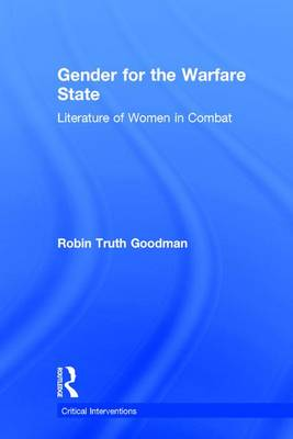 Gender for the Warfare State: Literature of Women in Combat - Critical Interventions (Hardback)