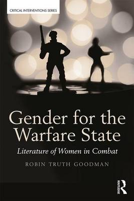Gender for the Warfare State: Literature of Women in Combat - Critical Interventions (Paperback)