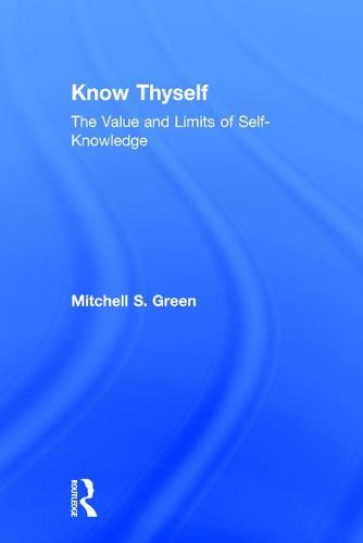 Know Thyself: The Value and Limits of Self-Knowledge (Hardback)