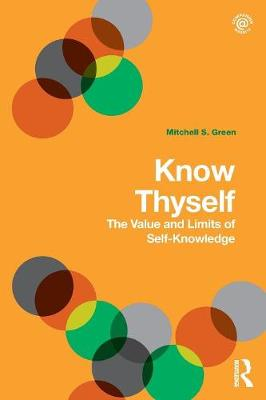 Know Thyself: The Value and Limits of Self-Knowledge (Paperback)