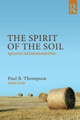 The Spirit of the Soil: Agriculture and Environmental Ethics (Paperback)