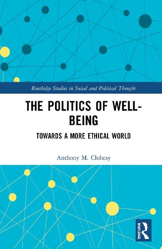 The Politics of Well-Being - Routledge Studies in Social and Political Thought (Hardback)