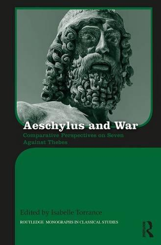 Aeschylus and War: Comparative Perspectives on Seven Against Thebes - Routledge Monographs in Classical Studies (Hardback)