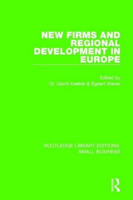 New Firms and Regional Development in Europe - Routledge Library Editions: Small Business (Hardback)