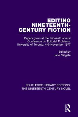 Editing Nineteenth-Century Fiction: Papers given at the thirteenth annual Conference on Editorial Problems, University of Toronto, 4-5 November 1977 - Routledge Library Editions: The Nineteenth-Century Novel (Hardback)