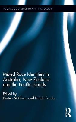 Mixed Race Identities in Australia, New Zealand and the Pacific Islands - Routledge Studies in Anthropology (Hardback)