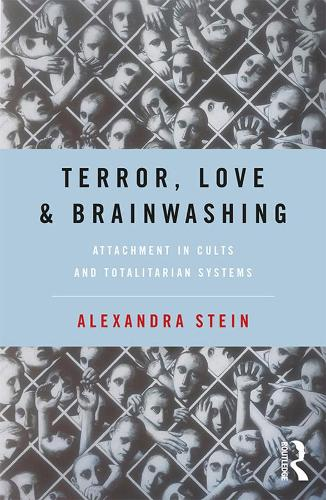 Terror, Love and Brainwashing: Attachment in Cults and Totalitarian Systems (Paperback)