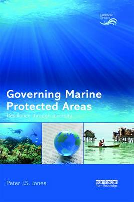 Governing Marine Protected Areas: Resilience through Diversity - Earthscan Oceans (Paperback)