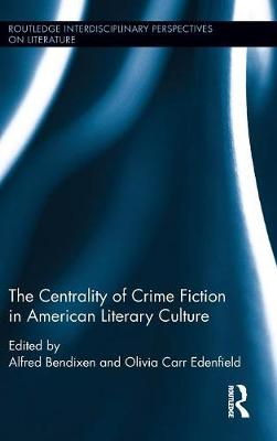 The Centrality of Crime Fiction in American Literary Culture - Routledge Interdisciplinary Perspectives on Literature (Hardback)