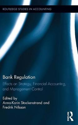 Bank Regulation: Effects on Strategy, Financial Accounting and Management Control - Routledge Studies in Accounting (Hardback)