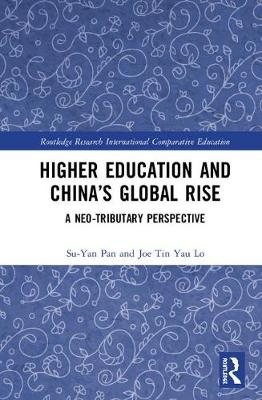 Higher Education and China's Global Rise: A Neo-tributary Perspective - Routledge Research in International and Comparative Education (Hardback)