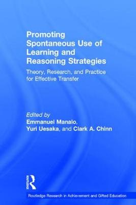 Promoting Spontaneous Use of Learning and Reasoning Strategies: Theory, Research, and Practice for Effective Transfer - Routledge Research in Achievement and Gifted Education (Hardback)