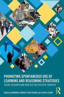 Promoting Spontaneous Use of Learning and Reasoning Strategies: Theory, Research, and Practice for Effective Transfer - Routledge Research in Achievement and Gifted Education (Paperback)