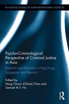 Psycho-Criminological Perspective of Criminal Justice in Asia: Research and Practices in Hong Kong, Singapore, and Beyond - Routledge Studies in Asian Behavioural Sciences (Hardback)