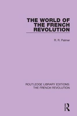 The World of the French Revolution - Routledge Library Editions: The French Revolution (Paperback)