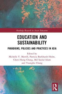 Education and Sustainability: Paradigms, Policies and Practices in Asia - Routledge Research in Asian Education (Hardback)