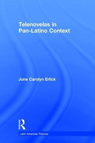 Telenovelas in Pan-Latino Context - Latin American Topicos (Hardback)