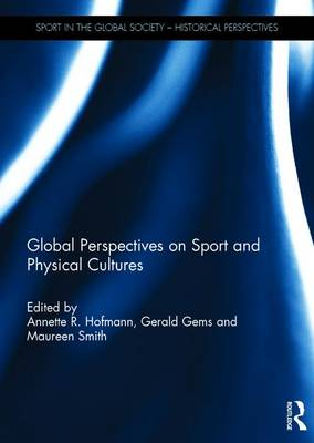 Global Perspectives on Sport and Physical Cultures - Sport in the Global Society - Historical Perspectives (Hardback)