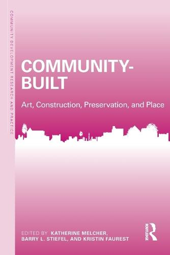 Community-Built: Art, Construction, Preservation, and Place - Community Development Research and Practice Series (Paperback)