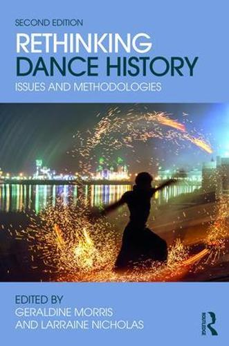 Rethinking Dance History: Issues and Methodologies (Paperback)