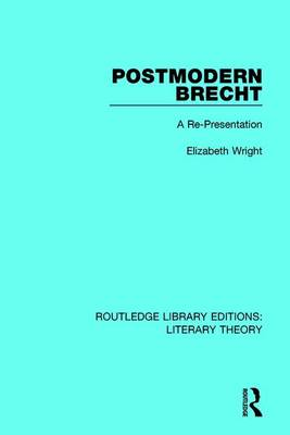 Postmodern Brecht: A Re-Presentation - Routledge Library Editions: Literary Theory 27 (Paperback)