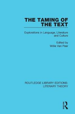 The Taming of the Text: Explorations in Language, Literature and Culture - Routledge Library Editions: Literary Theory 19 (Paperback)